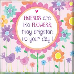 Magnet - Friends Are Like Flowers...